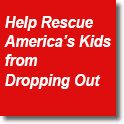 Help Rescue America's Kids from Dropping Out!